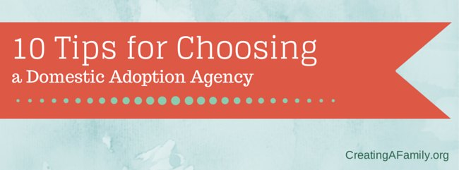 Ten Tips for Choosing Domestic Adoption Agency