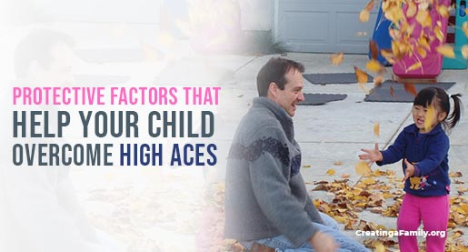 What are ACEs (adverse childhood experiences)? What protective factors can parents implement to help a child overcome a high ACEs score?