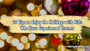 The holidays can be stressful for kids exposed to trauma. Practical tips to help enjoy the holidays with kids who have experienced trauma.